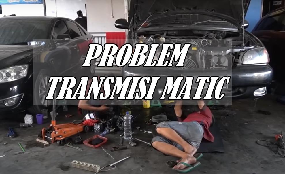 Read more about the article Problem Masalah Transmisi Matic dan Biayanya